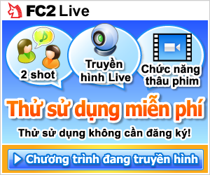 FC2 Live phát sóng chương trình miễn phí.Xem,thưởng thức!